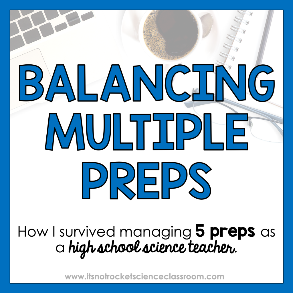 Balancing multiple preps - how I survived managing 5 preps as a high school science teacher