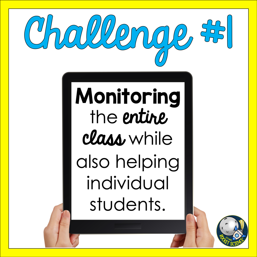 Challenge #1: Monitoring the entire class while also helping individual students.