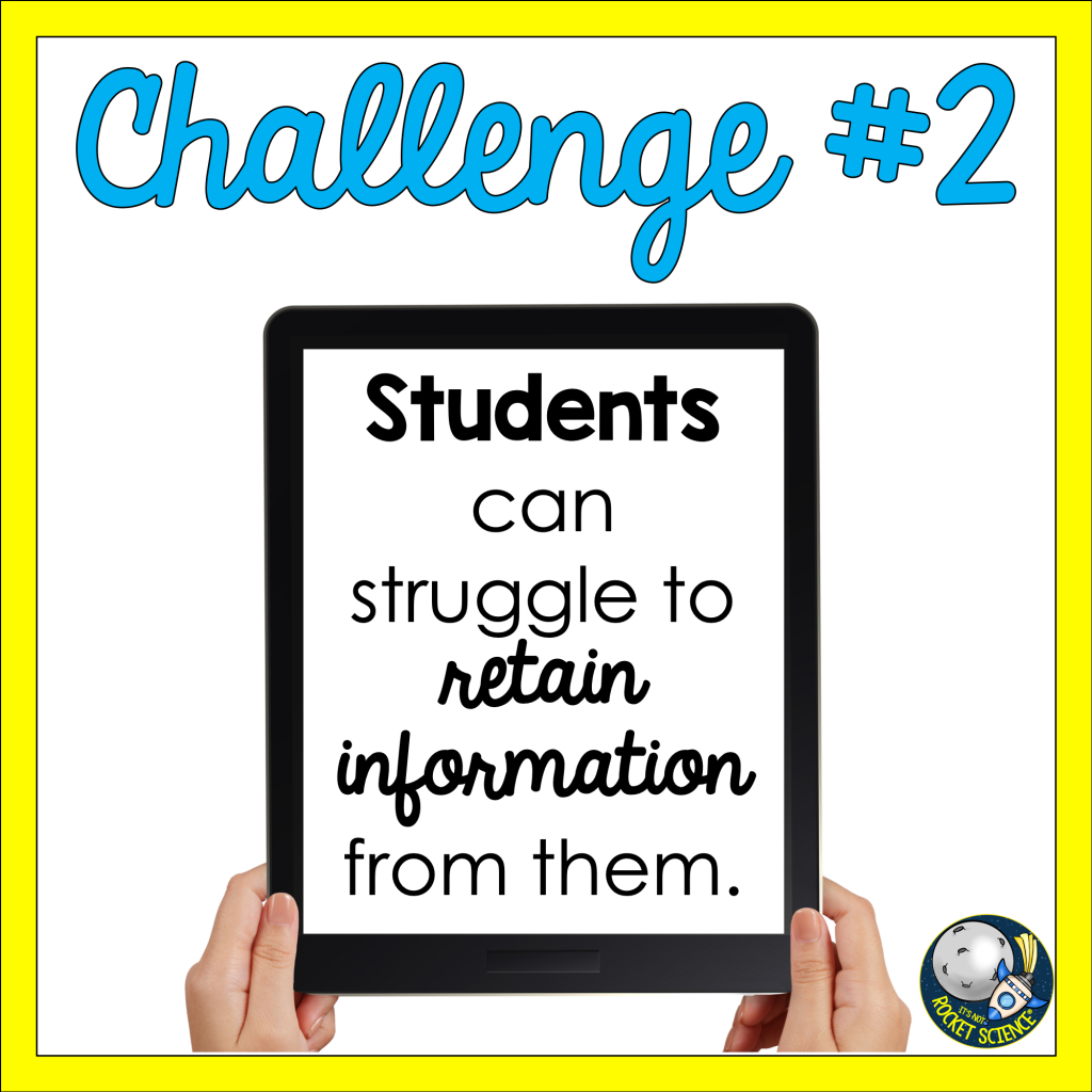 Challenge #2: Students can struggle to retain information from them.