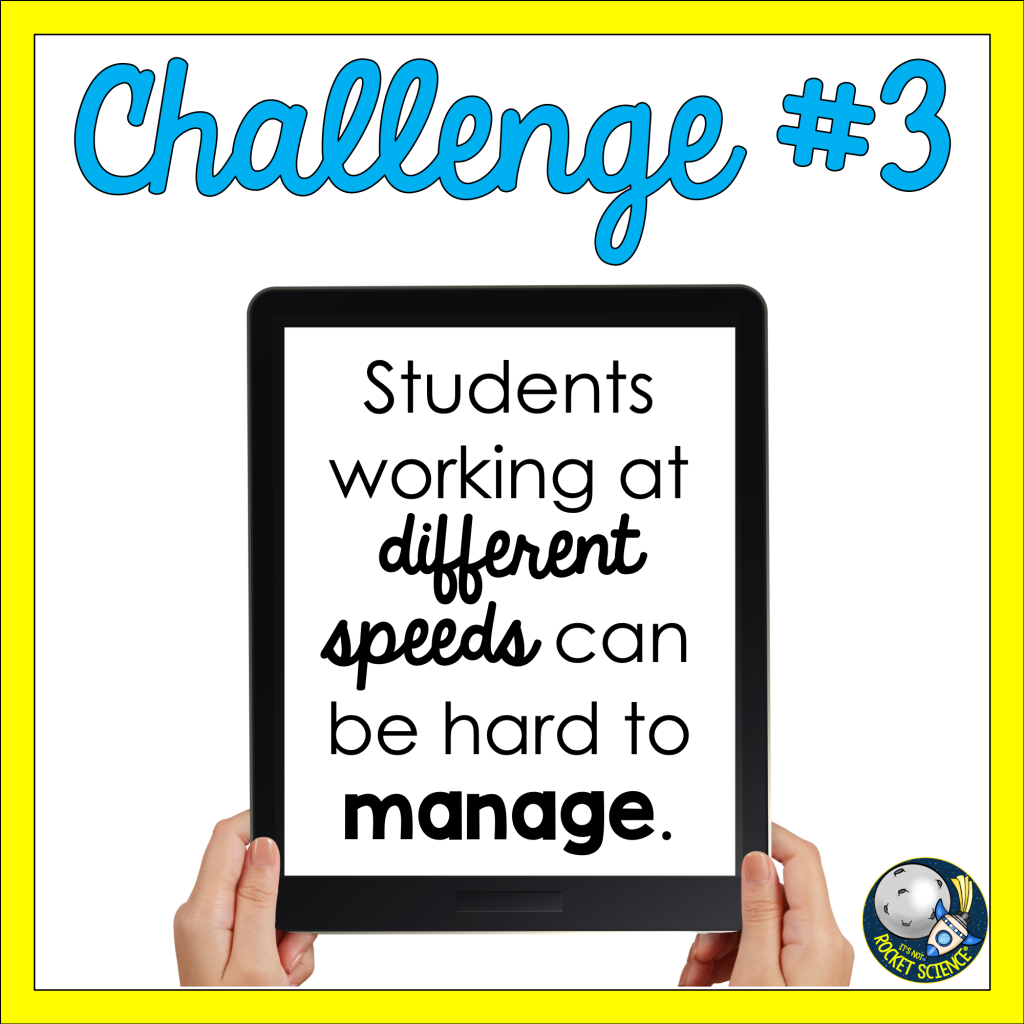 Challenge #3: Students working at different speeds can be hard to manage.