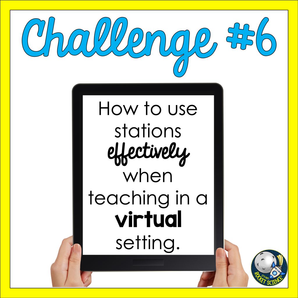 Challenge #6: How to use stations effectively when teaching in a virtual setting.
