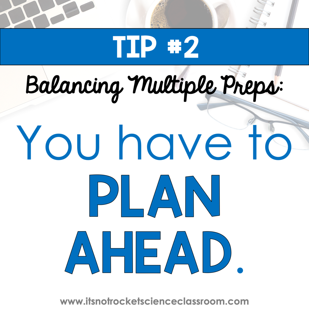 How to balance multiple preps tip 2 - you have to plan ahead.