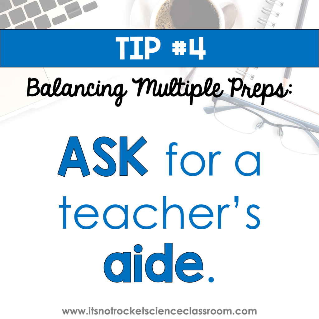 How to balance multiple preps tip 4 - ask for a teacher's aide.
