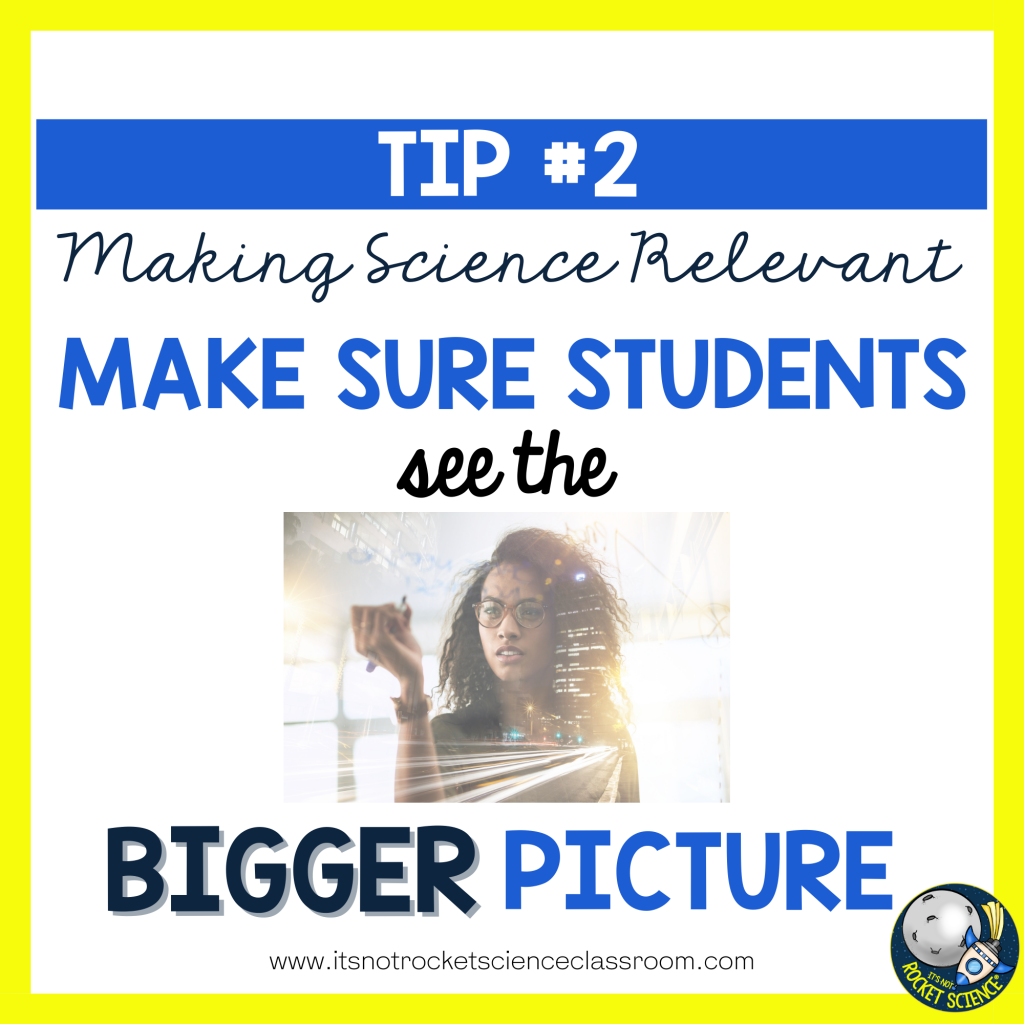 make science relevant - tip 2 see the bigger picture