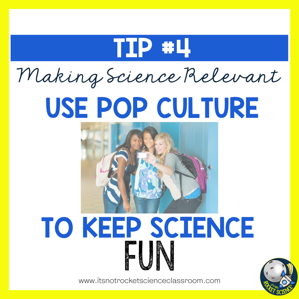 make science relevant - tip 4 pop culture, keep science fun