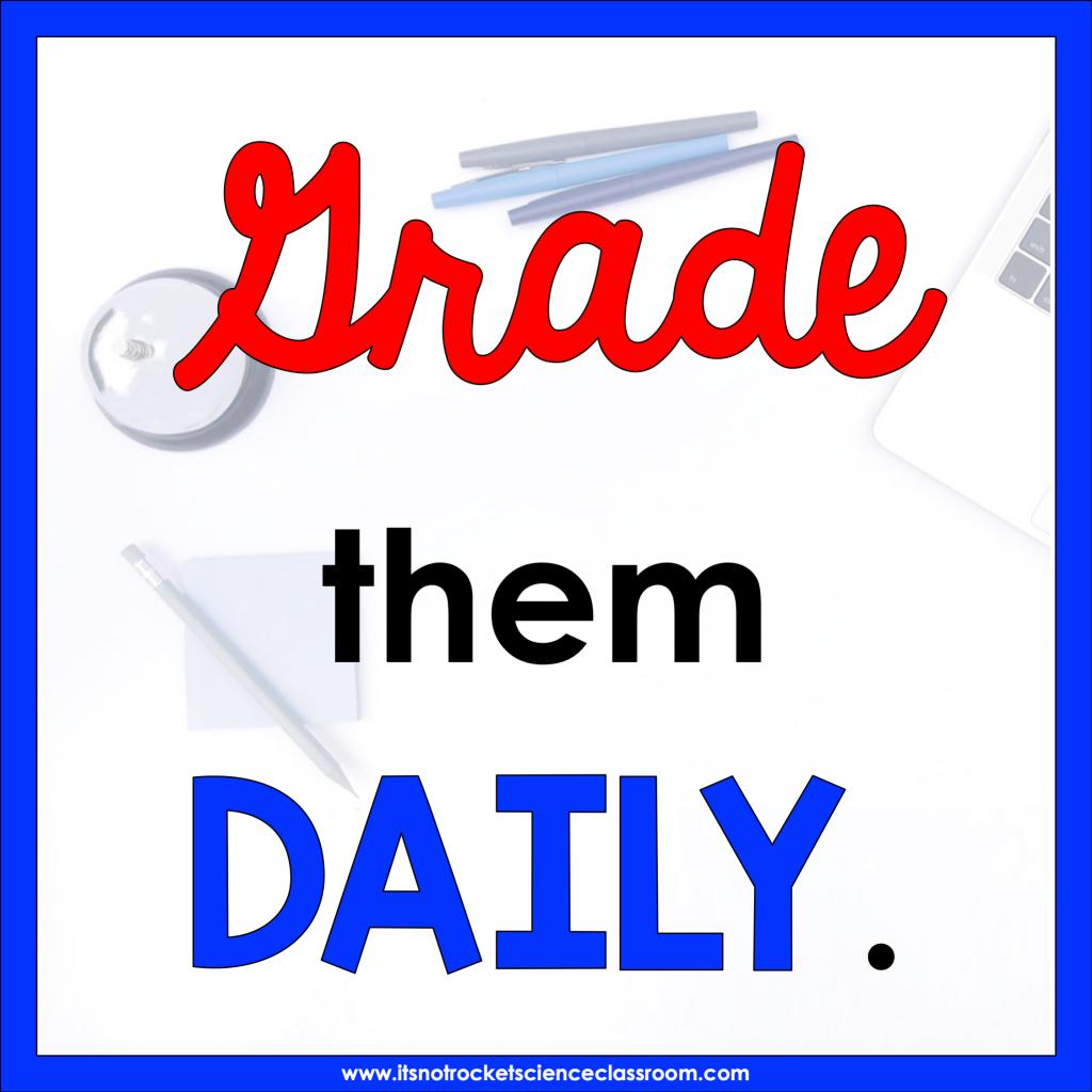 Grade them daily.