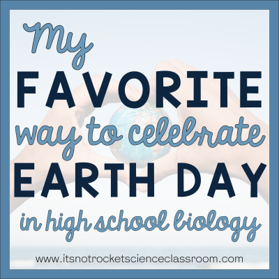 My favorite way to celebrate earth day in high school biology