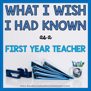 What I wish I had known as a first year teacher