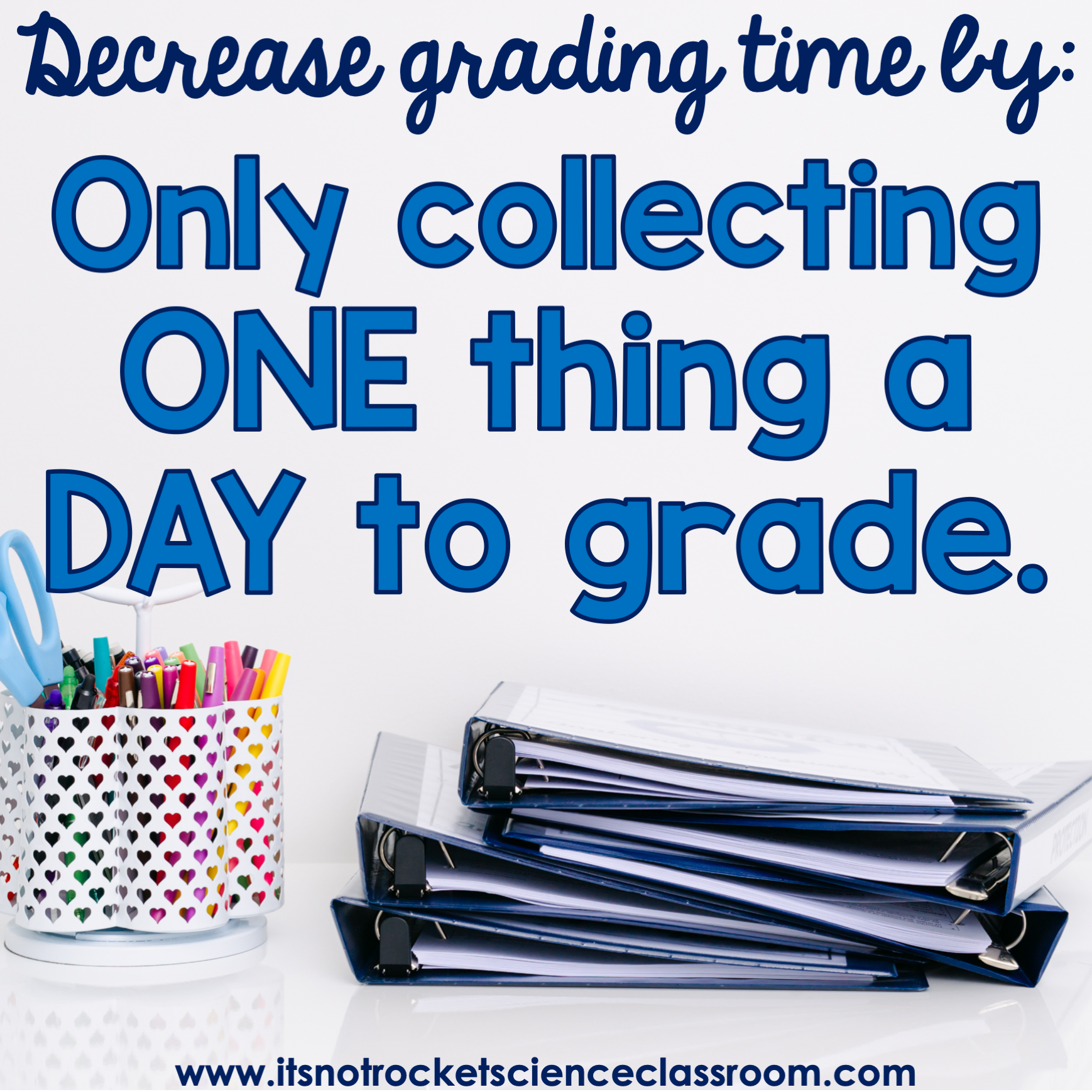 Tip #1 to decrease grading time: only collecting one thing a day to grade.